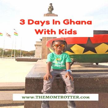 3 Days In Ghana With Kids | The MOM Trotter 3 Days In Ghana With Kids Ghana is such an amazing coun