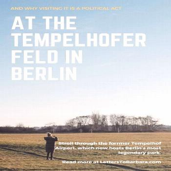 Why visiting the Tempelhofer Feld is a political act - Letters to Barbara The former Tempelhof Airp