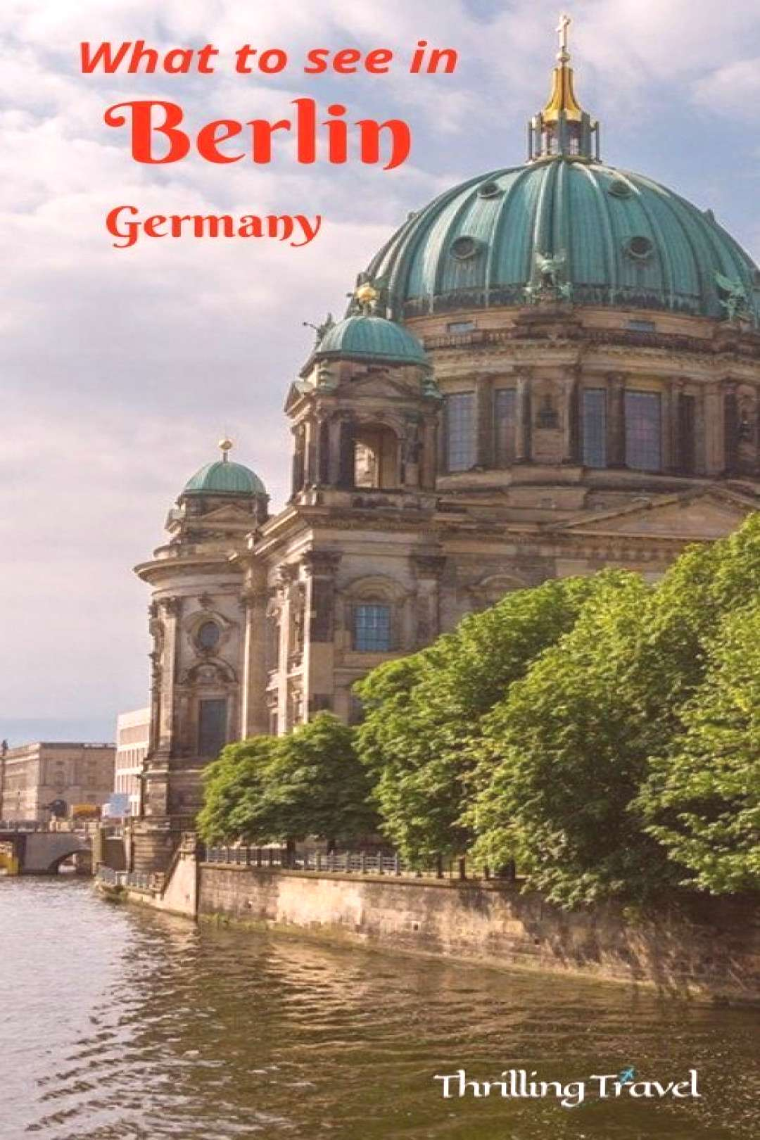 What to see in Berlin, Germany - Thrilling Travel If you are wondering what to see in Berlin, then